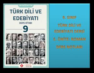 9. Sınıf Türk Dili ve Edebiyatı 5. Ünite Ders Notları (Roman)