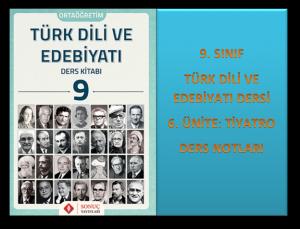 9. Sınıf Türk Dili ve Edebiyatı 6. Ünite Ders Notları (Tiyatro)