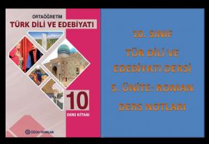 10. Sınıf Türk Dili ve Edebiyatı 5. Ünite Ders Notları (Roman)