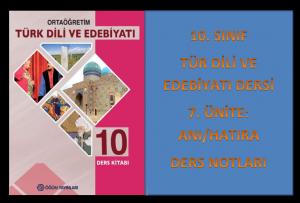 10. Sınıf Türk Dili ve Edebiyatı 7. Ünite Ders Notları (Anı/Hatıra)