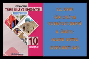10. Sınıf Türk Dili ve Edebiyatı 8. Ünite Ders Notları (Haber Yazısı)