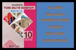 10. Sınıf Türk Dili ve Edebiyatı 9. Ünite Ders Notları (Gezi Yazısı)