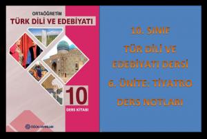 10. Sınıf Türk Dili ve Edebiyatı 6. Ünite Ders Notları (Tiyatro)