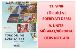 11. Sınıf Türk Dili ve Edebiyatı 9. Ünite Ders Notları (Mülakat/Röportaj)